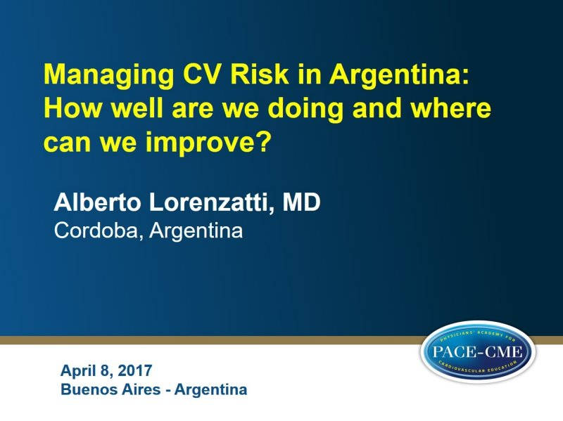Slides: Managing CV Risk in Argentina: How well arewe doing and where can we improve?