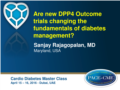 Are new DPP4 Outcome trials changing the fundamentals of diabetes management. Dr Rajagopalan.pdf (2,1MB)